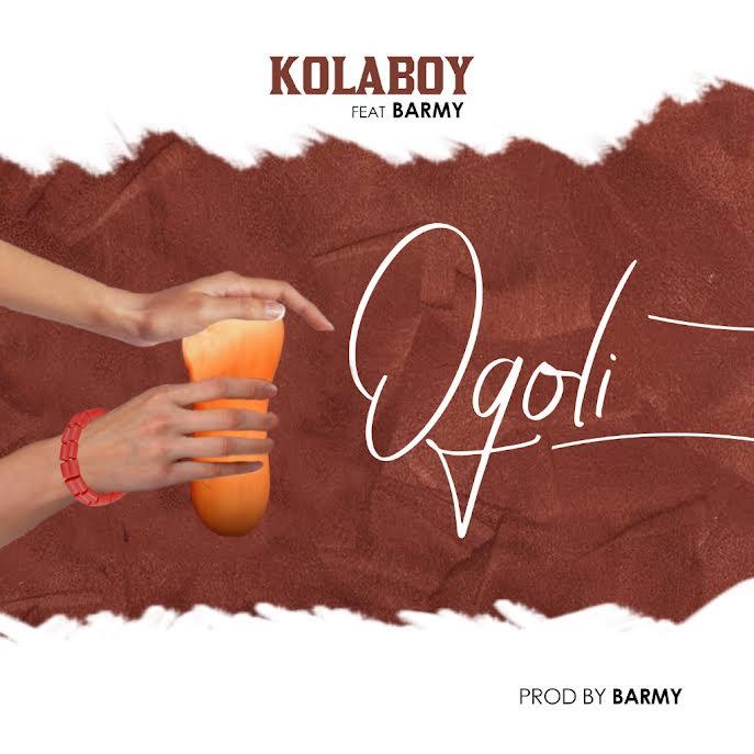 """Kolaboy Ft. Barmy – """"Ogoli"""""""